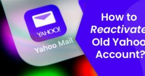 How To Reactivate Old Yahoo Account